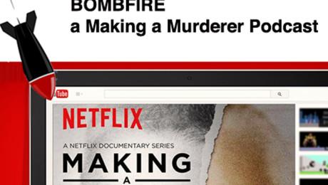 Bombfire: Making a Murderer